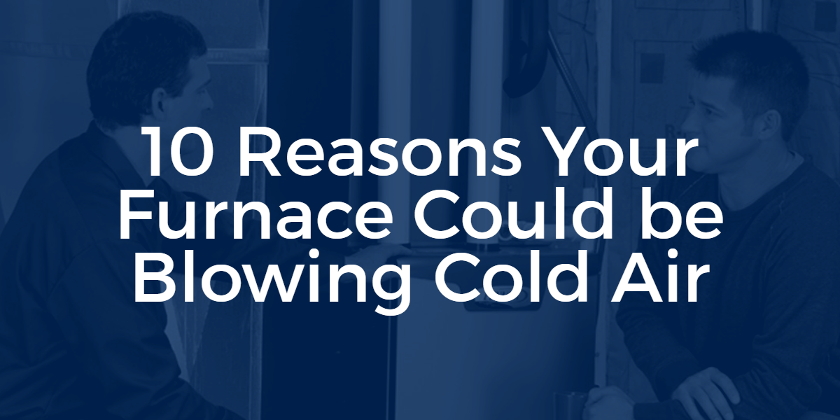 10 Reasons Your Furnace Is Not Blowing Hot Air