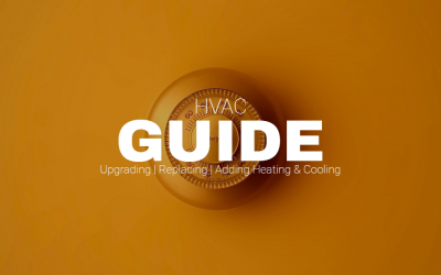 HVAC Guide: upgrading, replacing, or adding to your heating and/or cooling systems