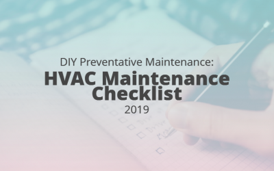 DIY Preventative Maintenance: The Ultimate HVAC Maintenance Checklist 2019