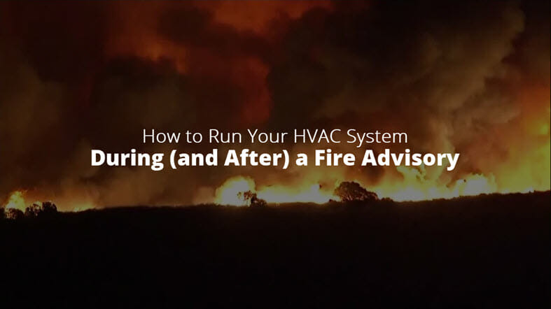 How to Run Your HVAC System During (and After) a Fire Advisory