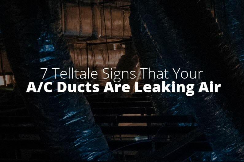 7 Telltale Signs That Your Air Ducts Are Leaking Air