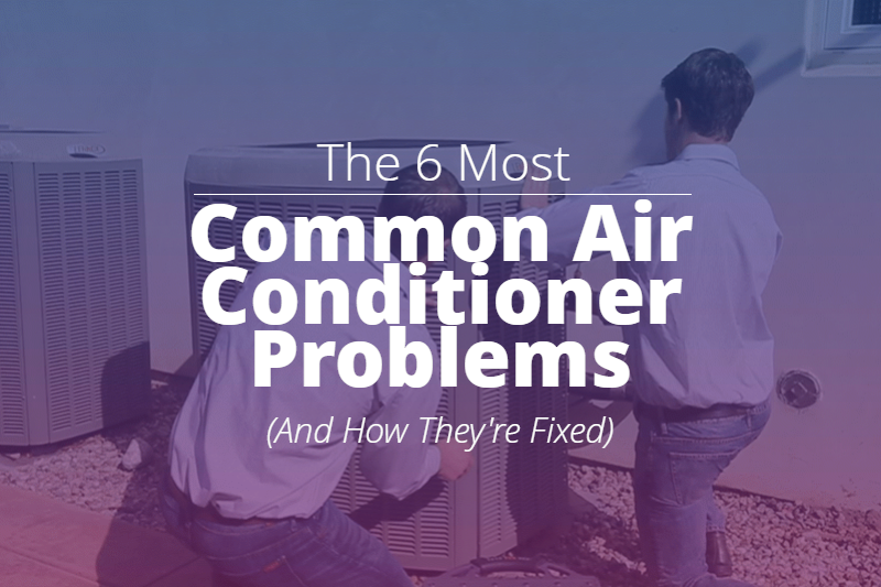 The 6 Most Common Air Conditioner Problems (And How They're Fixed)