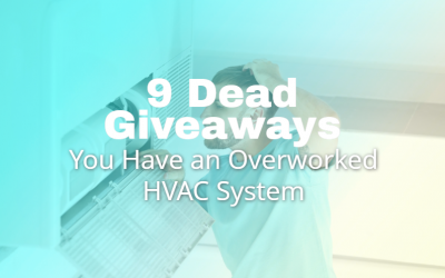 9 Dead Giveaways You Have an Overworked HVAC System
